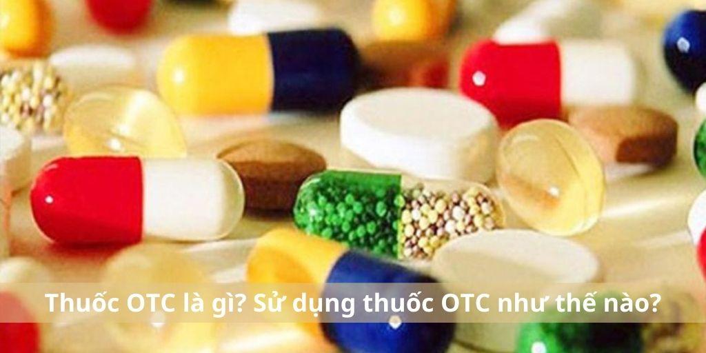 Thuốc OTC là gì ? Sử dụng thuốc OTC như thế nào ?