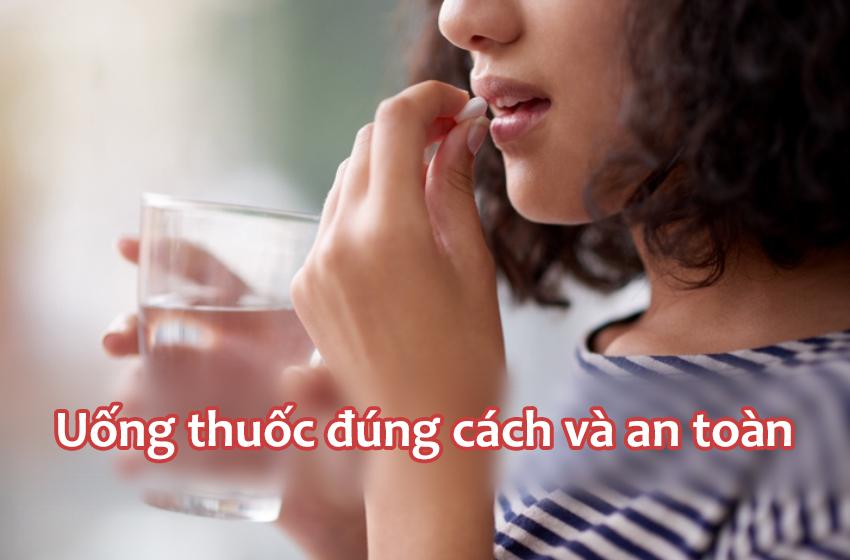 Nguyên tắc để uống thuốc đúng cách an toàn